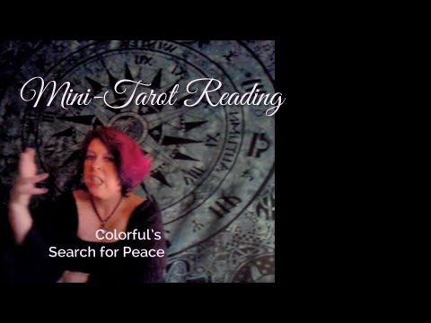 Colorful's Search for Peace Tarot Reading Video 1