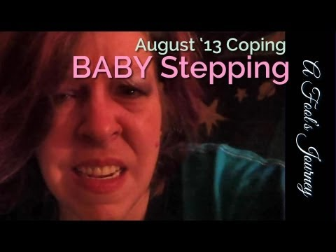 August 2013 Coping: Lots of Baby Steps, Man.