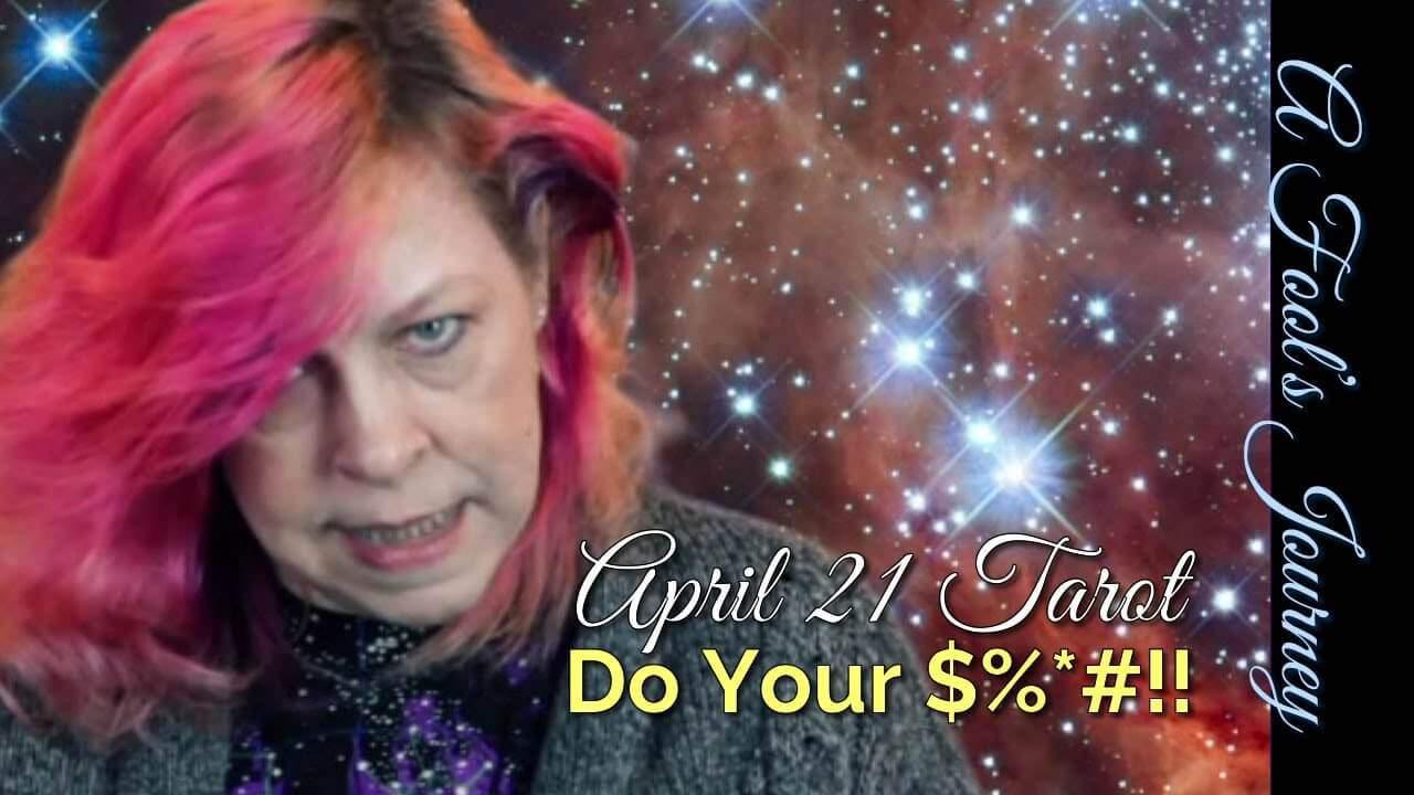 Weekly Tarot 4/21: Do Your $%*#! 1