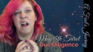 Due Diligence! Weekly Tarot Video, 5/5/14