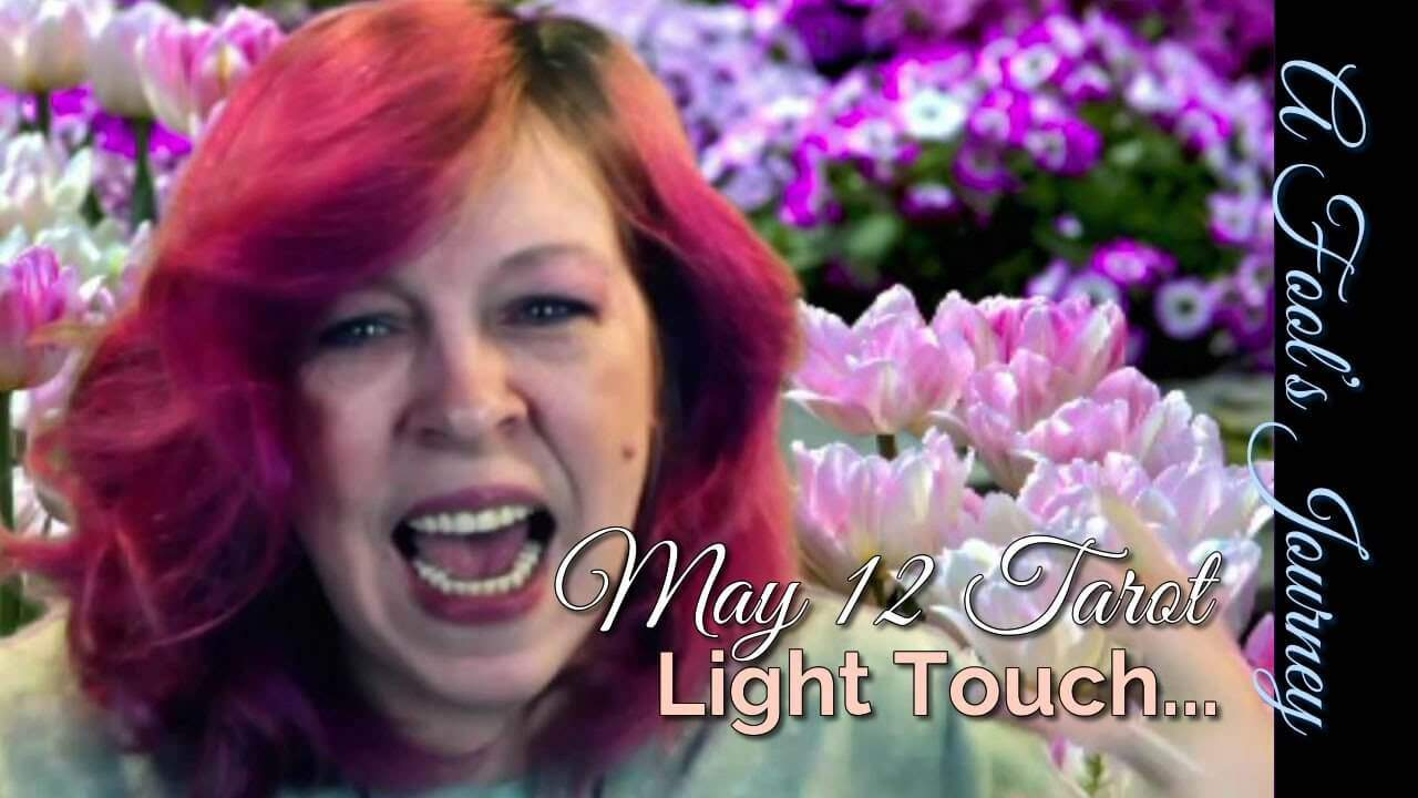 Light Touch in Romance: Weekly Tarot Video, 5/12 1