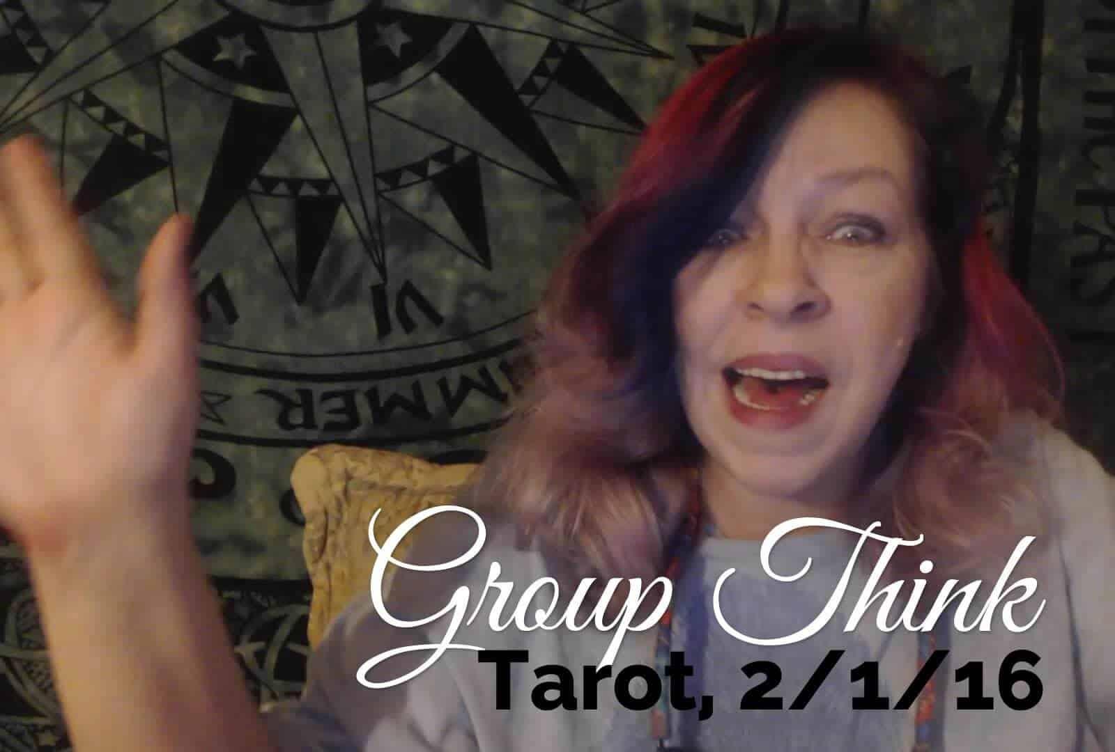 Group Think: Weekly Tarot, Feb 1 - 7, 2016 1