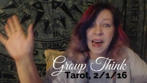 Group Think: Weekly Tarot, Feb 1 – 7, 2016