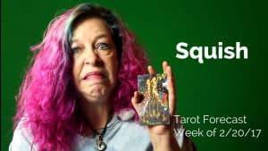 Squish: Weekly Tarot, 02/20-26, 2017